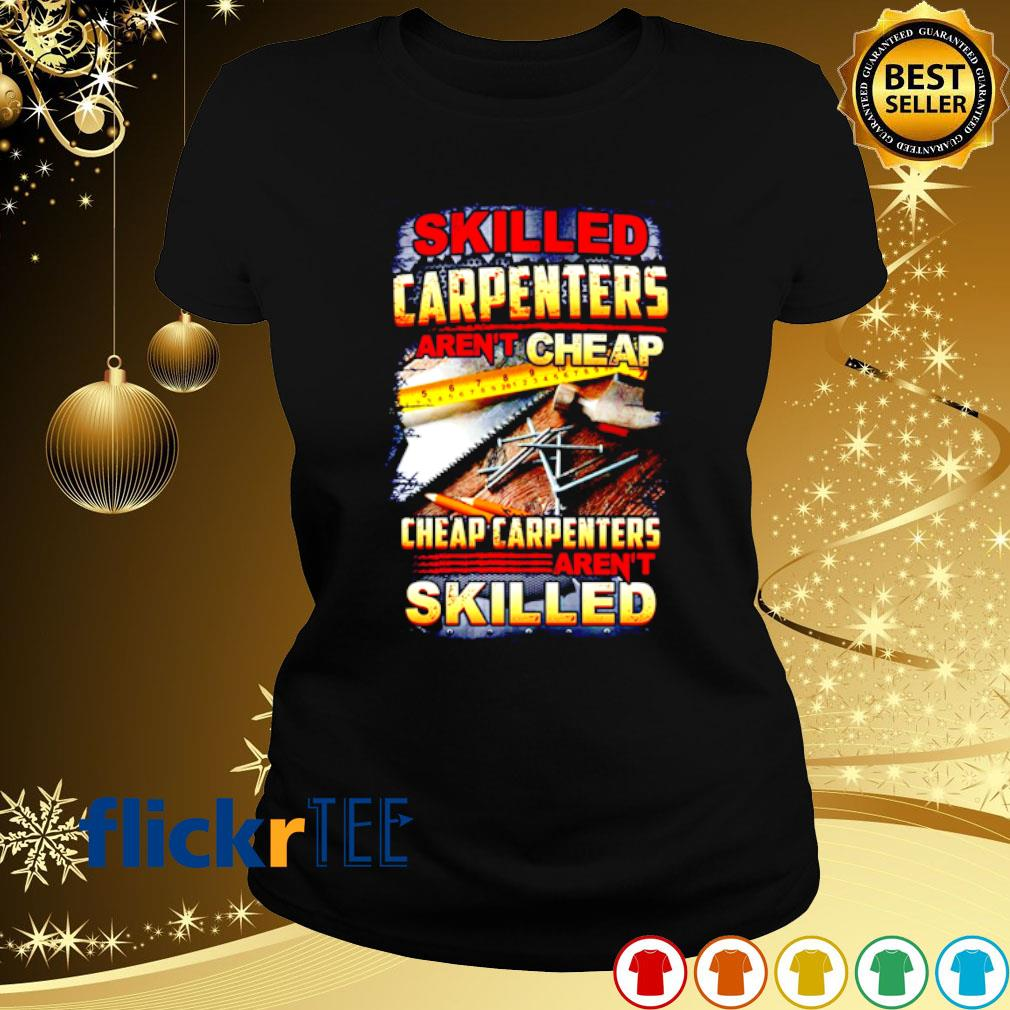 Skilled carpenters aren't cheap cheap carpenter's aren't skilled s ladies-tee
