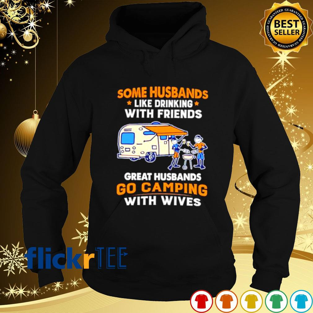 Some Husbands like drinking with friends great husbands go camping s hoodie