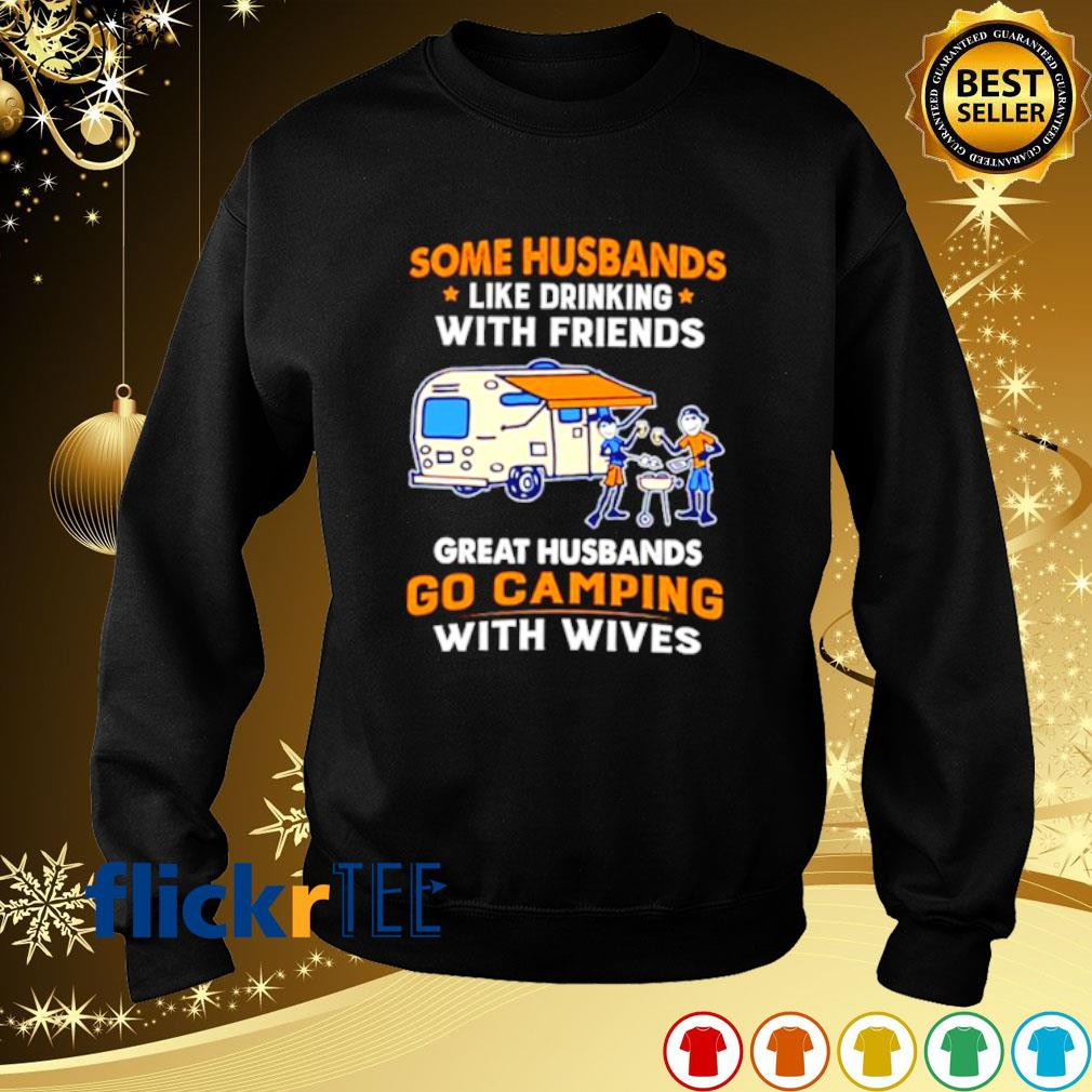 Some Husbands like drinking with friends great husbands go camping s sweater
