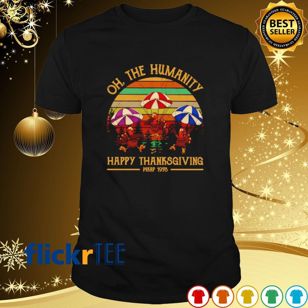 Turkey oh the humanity happy Thanksgiving vintage shirt