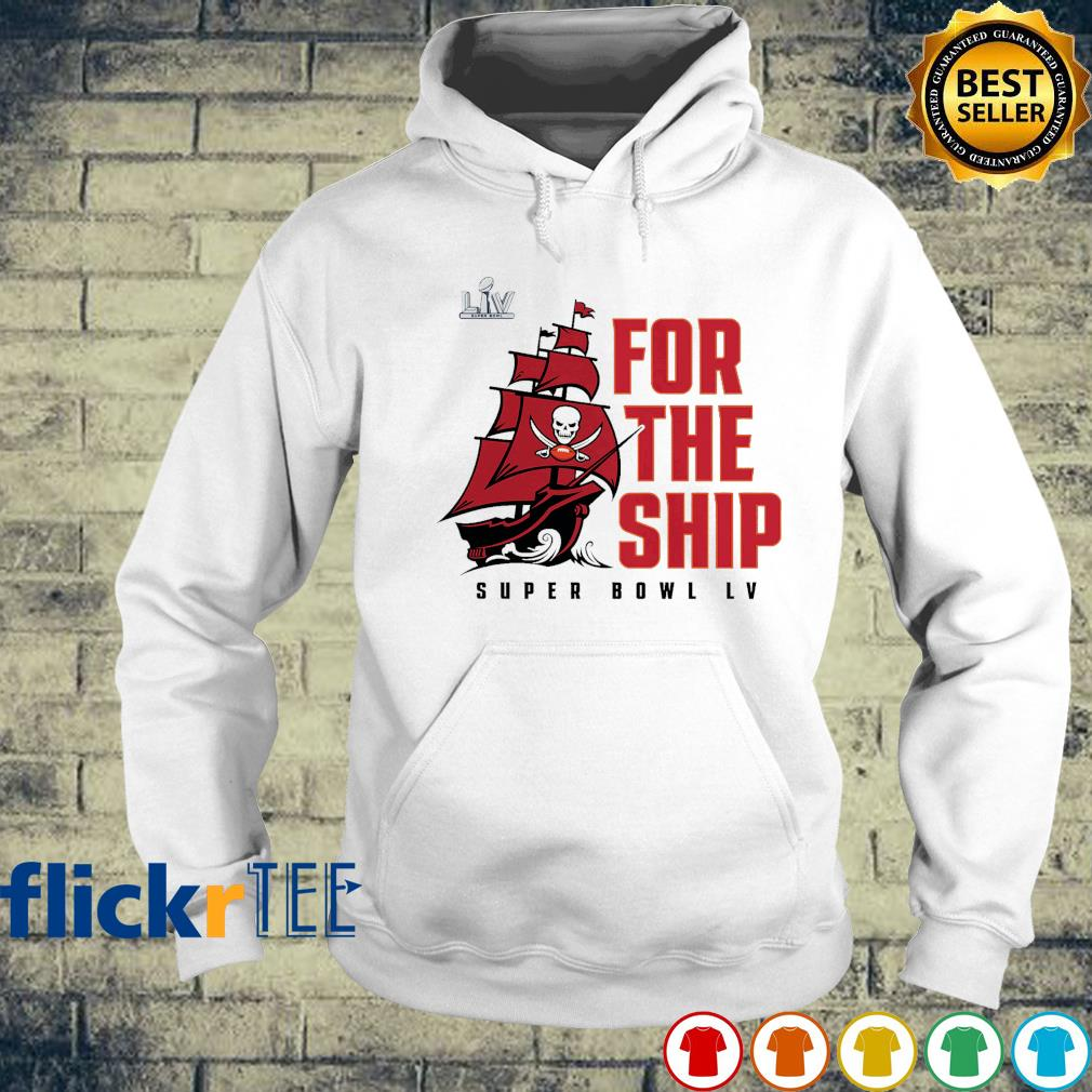 Buccaneers for the ship Super Bowl LV s hoodie