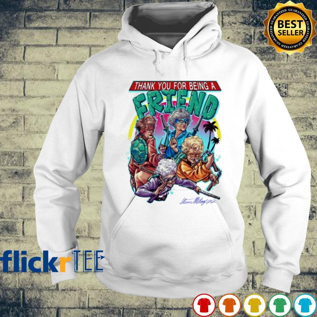 Ninja Turtles The Golden Girls thank you for being a friend s hoodie