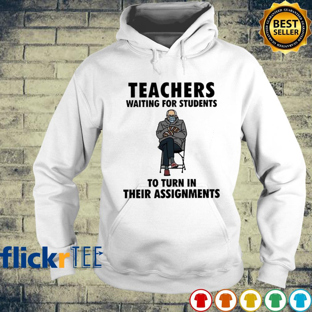 Teachers waiting for students to turn in their assignments Bernie Sanders s hoodie